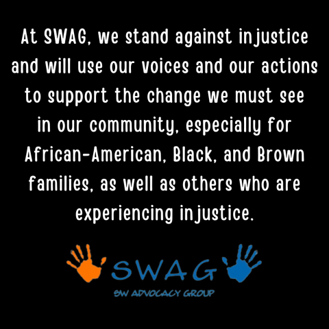 SWAG stands against injustice and will use our voices and our actions to support the change we must see in our community.