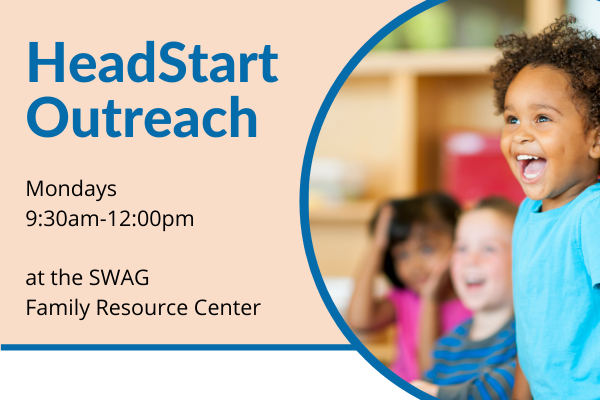 A flyer for the HeadStart outreach held on Mondays from 9:30am-12:00pm at the SWAG Family Resource Center